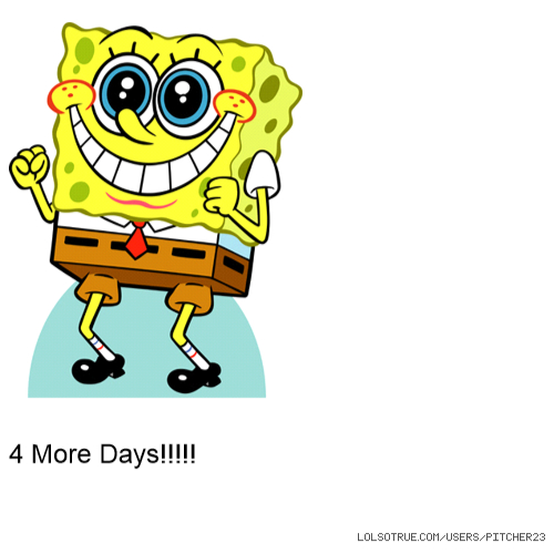 4 More Days!!!!!