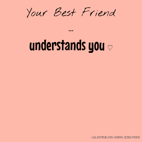 Your Best Friend ... understands you ♡