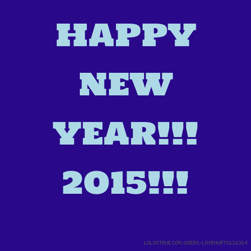 HAPPY NEW YEAR!!! 2015!!!