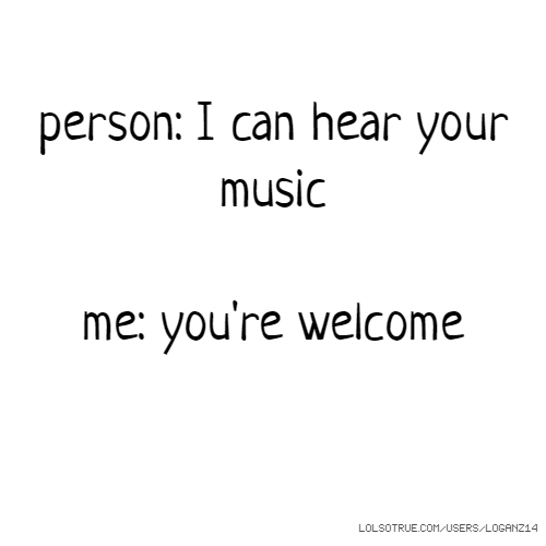 person: I can hear your music me: you're welcome