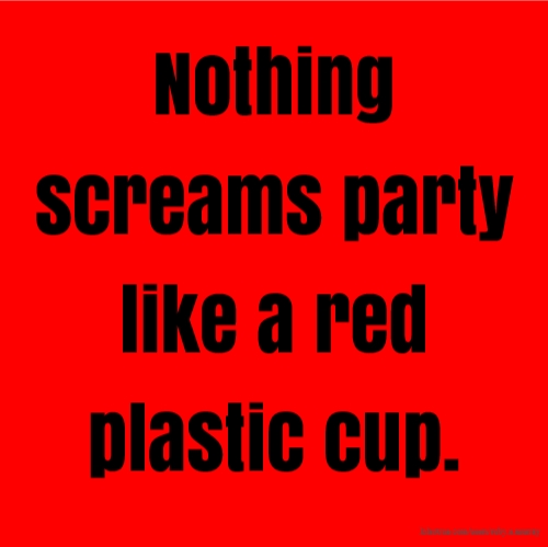 Nothing screams party like a red plastic cup.