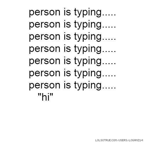 "person is typing..... person is typing..... person is typing..... person is typing..... person is typing..... person is typing..... person is typing..... ""hi"""