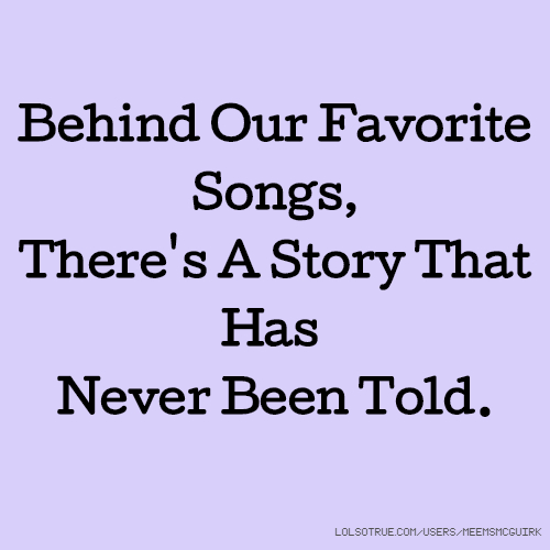 Behind Our Favorite Songs, There's A Story That Has Never Been Told.