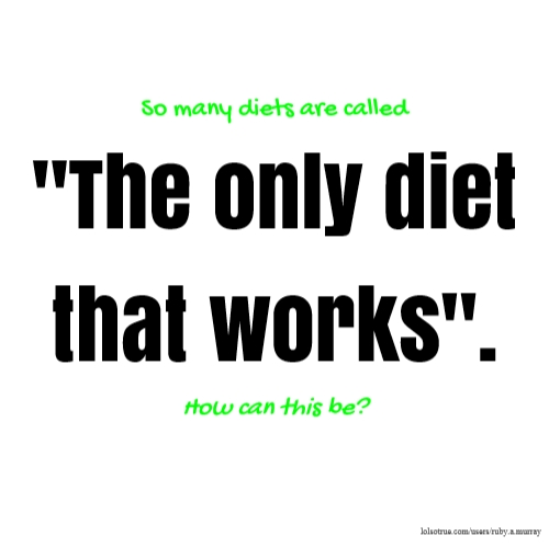 """So many diets are called """"The only diet that works"""". How can this be?"""