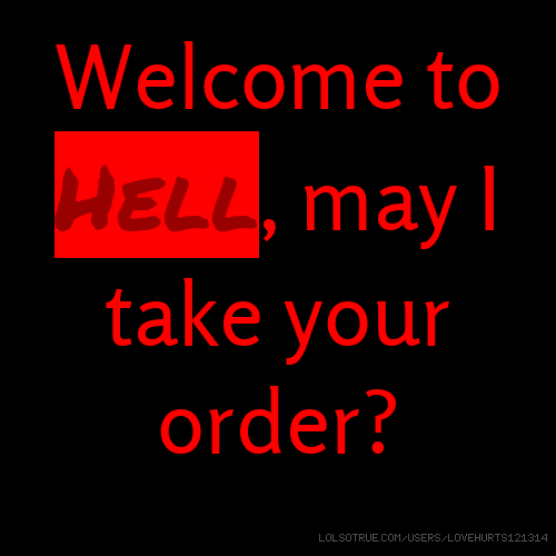Welcome to Hell, may I take your order?
