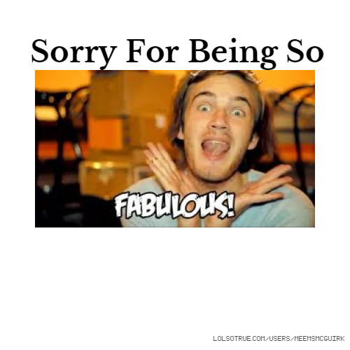 Sorry For Being So