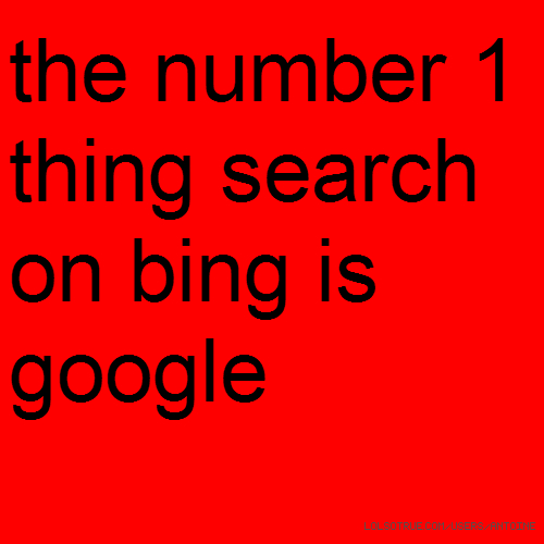 the number 1 thing search on bing is google