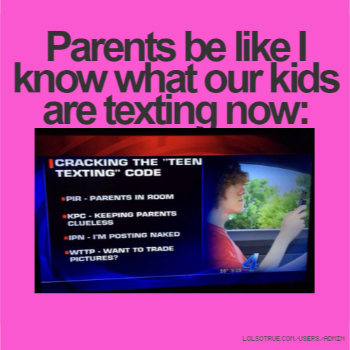 Parents be like I know what our kids are texting now: