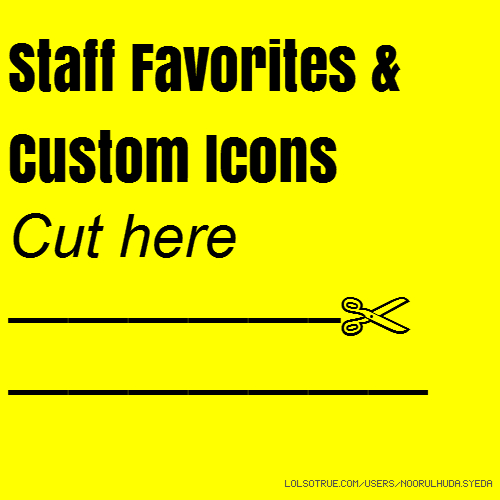 Staff Favorites & Custom Icons Cut here —————–✄———————