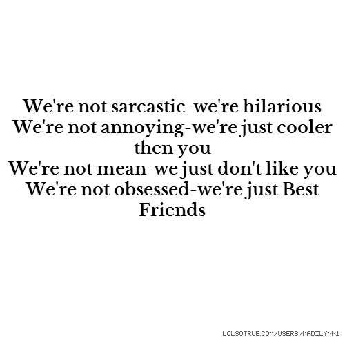 We Re Not Friends Quotes: We're Not Sarcastic-we're Hilarious We're Not Annoying-we