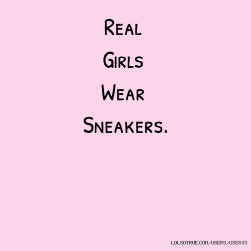 Real Girls Wear Sneakers.