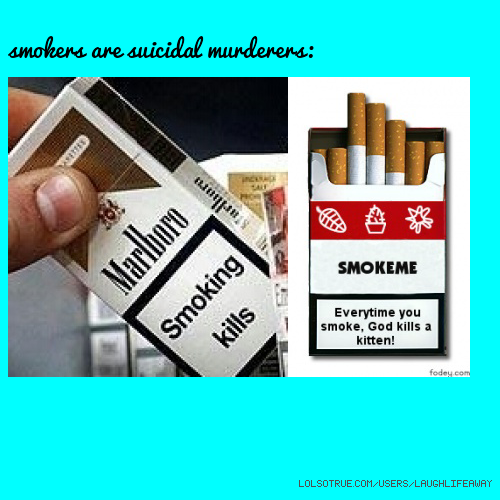 smokers are suicidal murderers: