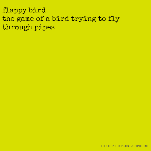 flappy bird the game of a bird trying to fly through pipes