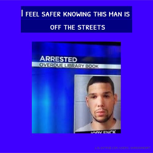 I feel safer knowing this man is off the streets