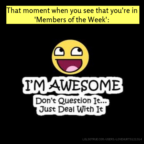That moment when you see that you're in 'Members of the Week':