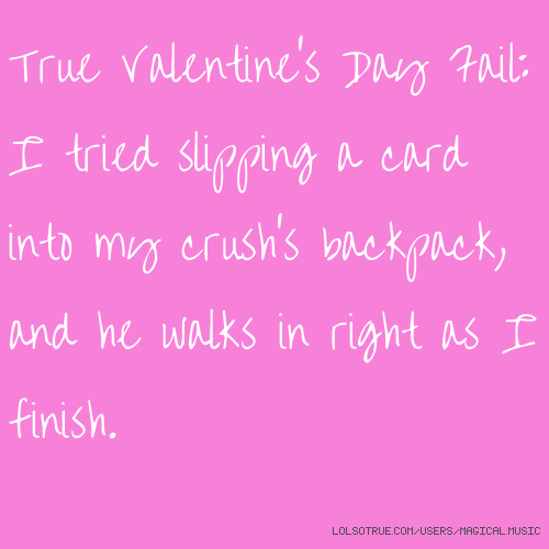 True Valentine S Day Fail I Tried Slipping A Card Into My Crush S