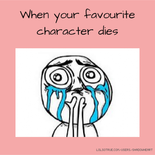 When your favourite character dies