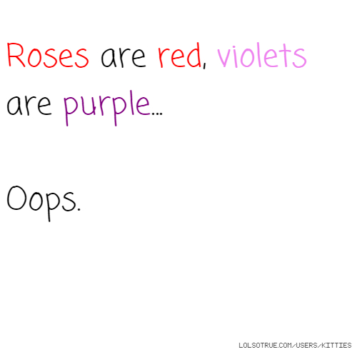 Roses are red, violets are purple... Oops.
