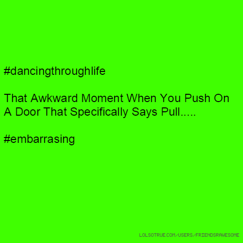 #dancingthroughlife That Awkward Moment When You Push On A Door That Specifically Says Pull..... #embarrasing