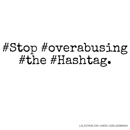 #Stop #overabusing #the #Hashtag.