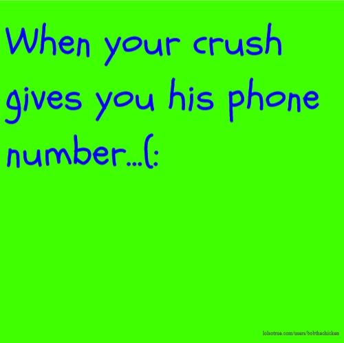 When your crush gives you his phone number...(:
