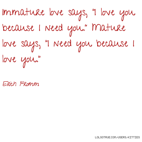 I Need You Because I Love You : you quot Mature love says quot I need you because I love you quot ...