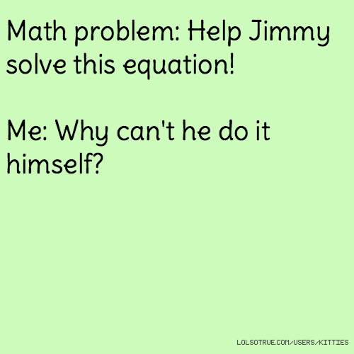 help me with math problem Us essay online: help me with a math problem best writers the number of problems facing help me with a math problem the profession education research.