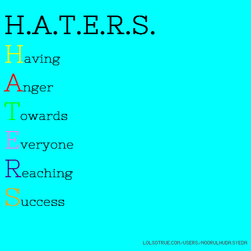 H.A.T.E.R.S. Having Anger Towards Everyone Reaching Success