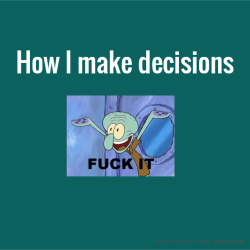 How I make decisions
