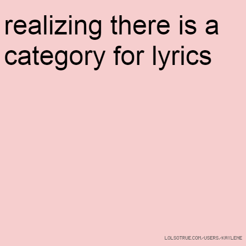 realizing there is a category for lyrics
