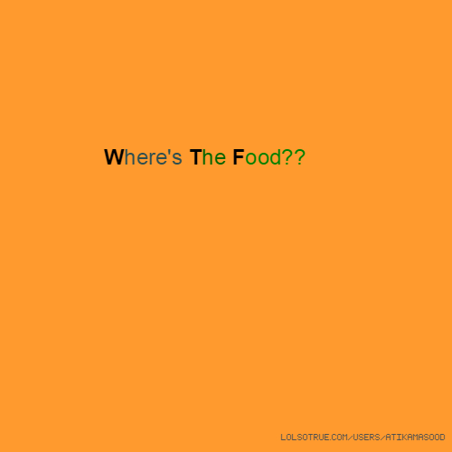 Where's The Food??