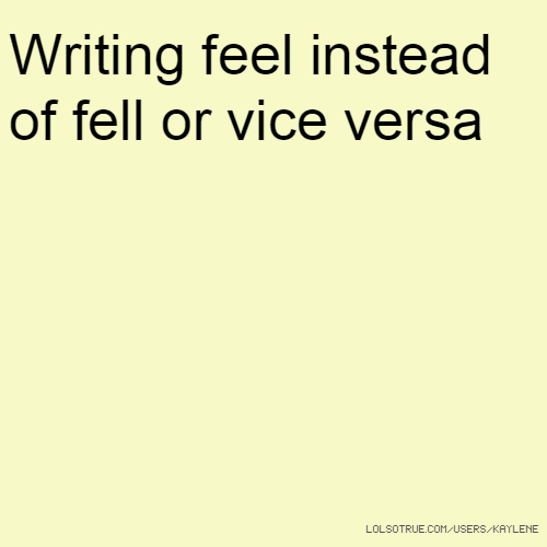 Writing feel instead of fell or vice versa