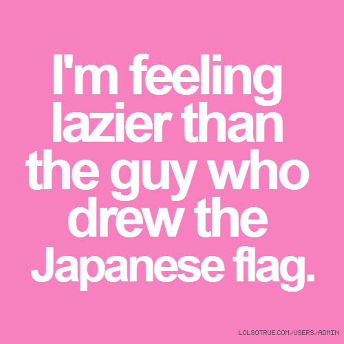 I'm feeling lazier than the guy who drew the Japanese flag.
