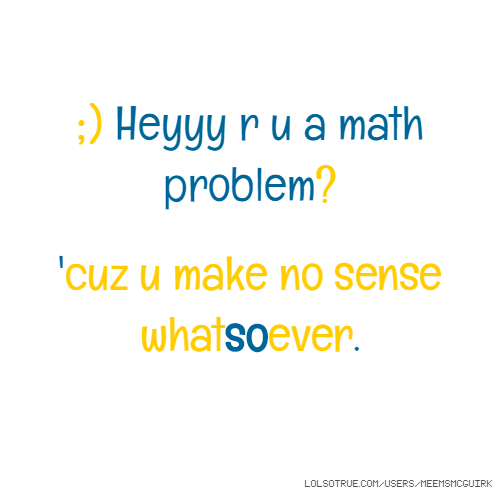 Make Sense Quotes: Math Quotes, Funny Math Quotes, Facebook Quotes, Tumblr