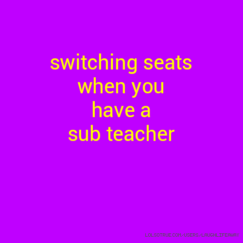 switching seats when you have a sub teacher