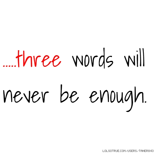 .....three words will never be enough.