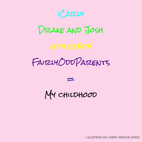 iCarly Drake and Josh spongebob FairlyOddParents = My childhood