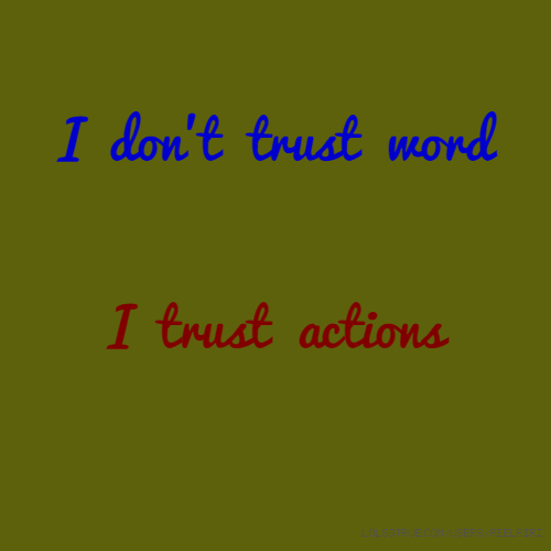 I don't trust word 🐦 I trust actions 🐦