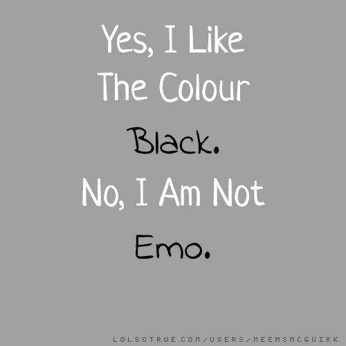 Emo Quotes About Suicide: Yes, I Like The Colour Black. No, I Am Not Emo