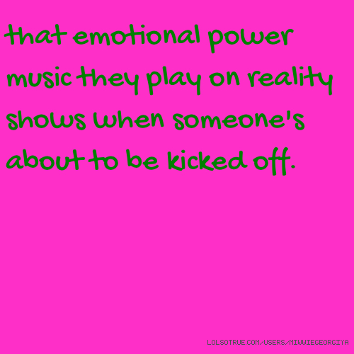 that emotional power music they play on reality shows when someone's about to be kicked off.