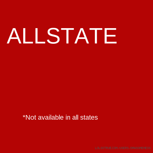 ALLSTATE *Not available in all states