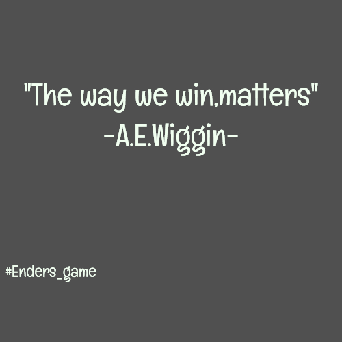 """The way we win,matters"" -A.E.Wiggin- #Enders_game"