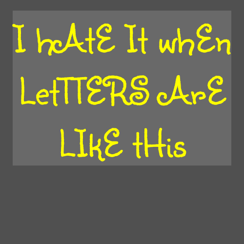 I hAtE It whEn LetTTERS ArE LIkE tHis