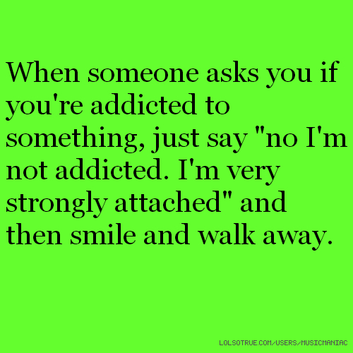 If Addicted Something You Know How You Are Do To