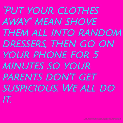 Put Clothes Away ~ Quot put your clothes away mean shove them all into random