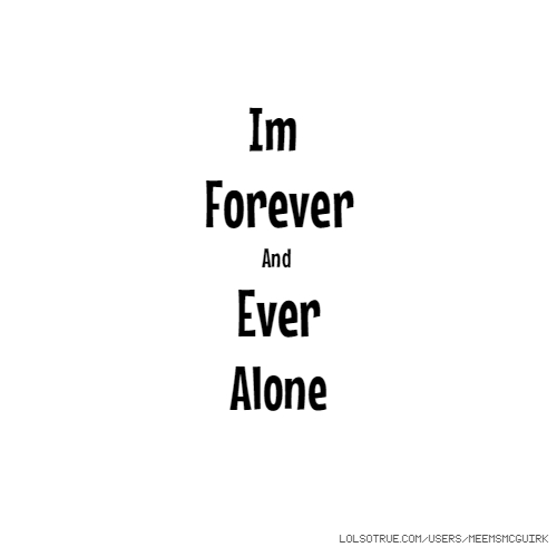Forever Quotes Tumblr: Forever Alone Quotes, Funny Forever Alone Quotes, Facebook