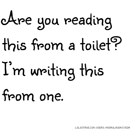 Are you reading this from a toilet? I'm writing this from one.