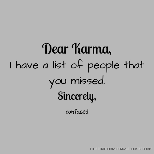 Dear Karma, I have a list of people that you missed. Sincerely, confused