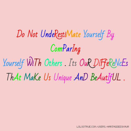 Do Not UndeRestiMate Yourself By ComParIng Yourself WiTh