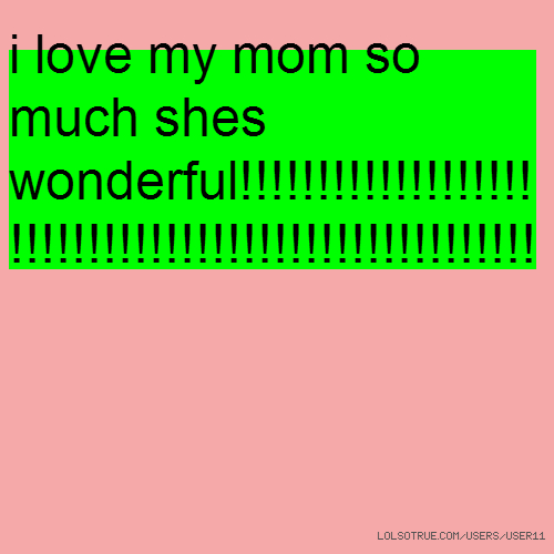 i love my mom so much shes wonderful!!!!!!!!!!!!!!!!!!!!!!!!!!!!!!!!!!!!!!!!!!!!!!!!!!!!!